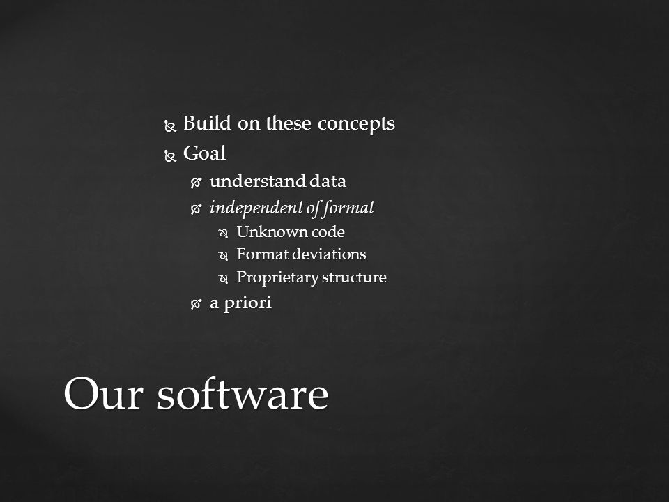 Our software Build on these concepts Goal understand data