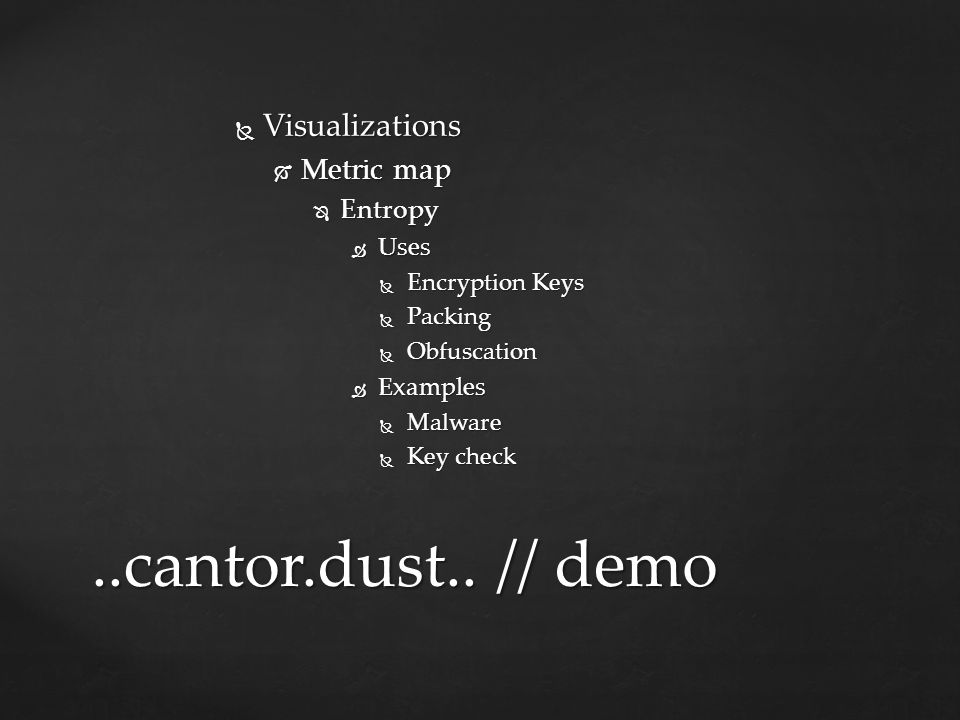 ..cantor.dust.. // demo Visualizations Metric map Entropy Uses