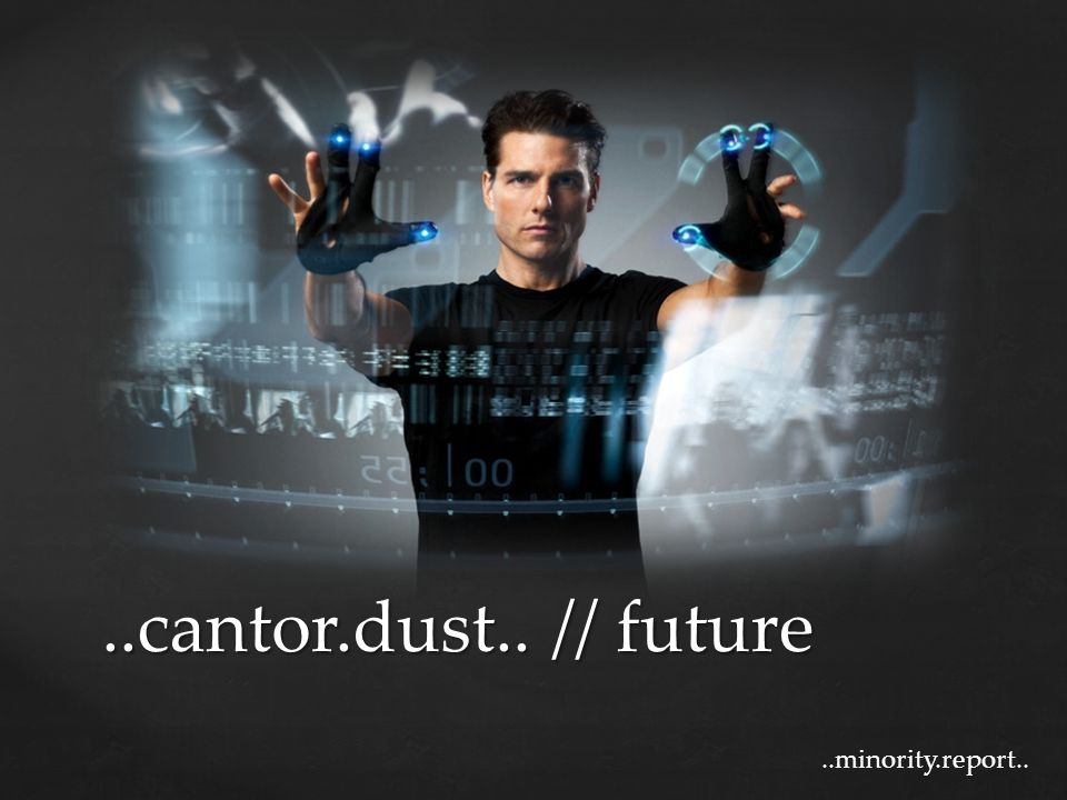 ..cantor.dust.. // future ..minority.report..