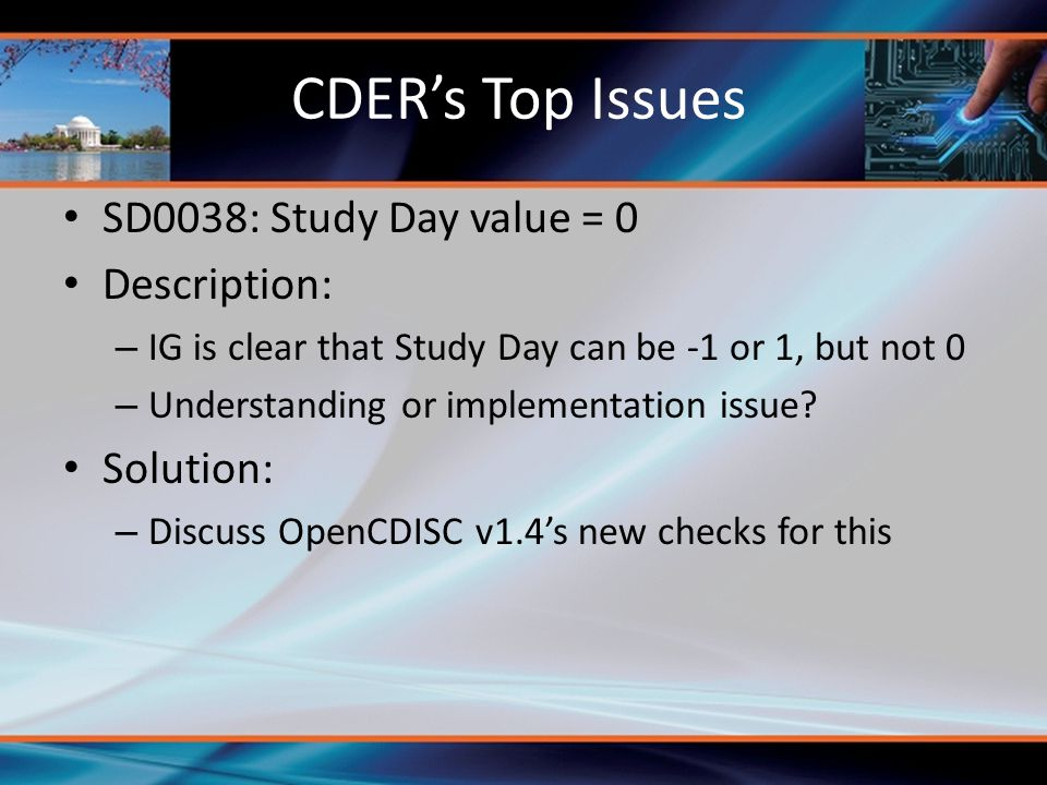 CDER's Top Issues SD0038: Study Day value = 0 Description: Solution: