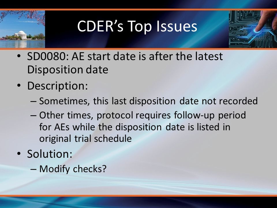 CDER's Top Issues SD0080: AE start date is after the latest Disposition date. Description: Sometimes, this last disposition date not recorded.