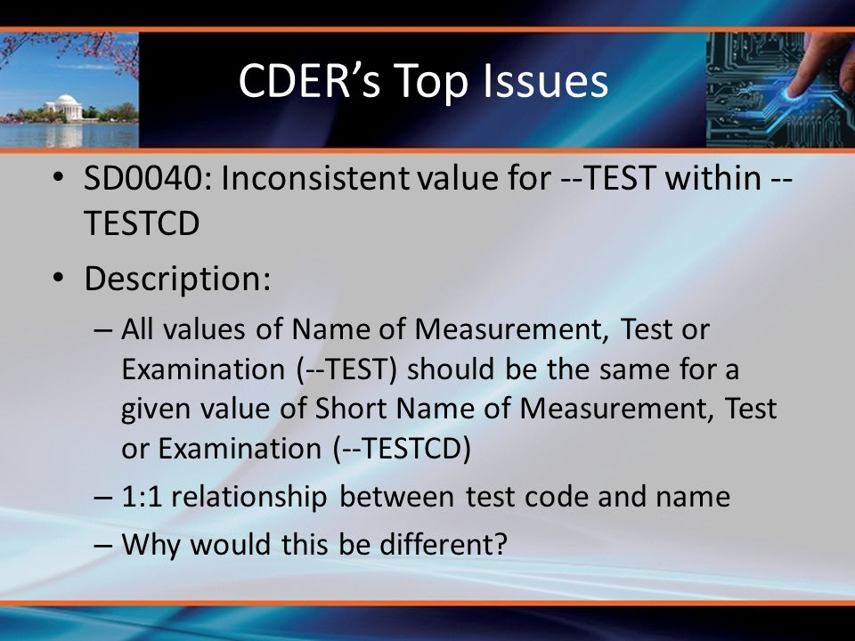 CDER's Top Issues SD0040: Inconsistent value for --TEST within --TESTCD. Description:
