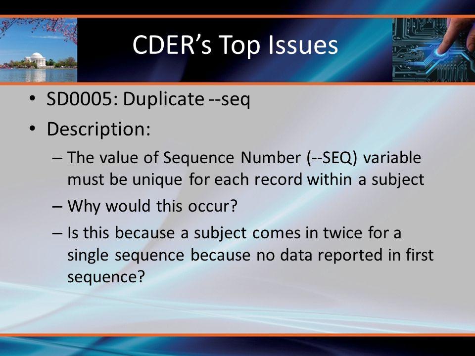 CDER's Top Issues SD0005: Duplicate --seq Description: