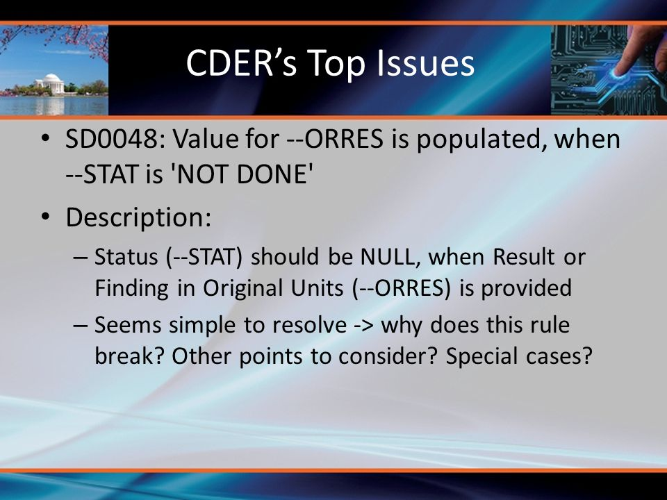 CDER's Top Issues SD0048: Value for --ORRES is populated, when --STAT is NOT DONE Description: