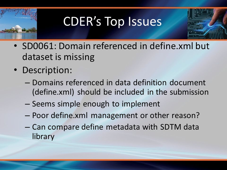 CDER's Top Issues SD0061: Domain referenced in define.xml but dataset is missing. Description: