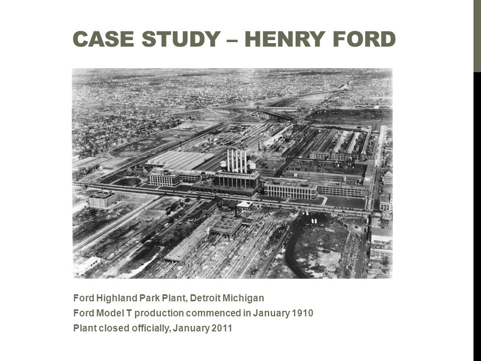 Case study – Henry Ford Ford Highland Park Plant, Detroit Michigan