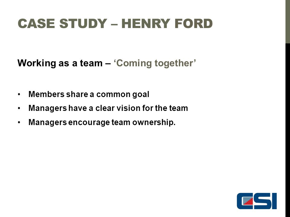 Case study – Henry Ford Working as a team – 'Coming together'