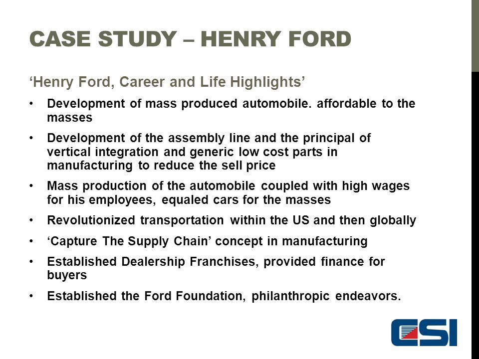 Case study – Henry Ford 'Henry Ford, Career and Life Highlights'