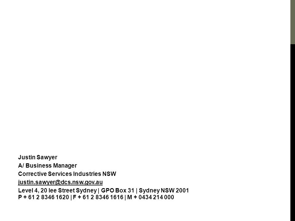 Justin Sawyer A/ Business Manager. Corrective Services Industries NSW. justin.sawyer@dcs.nsw.gov.au.