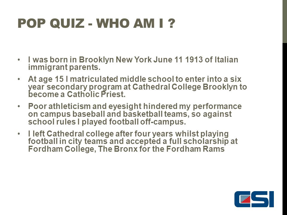 Pop Quiz - Who am I I was born in Brooklyn New York June 11 1913 of Italian immigrant parents.