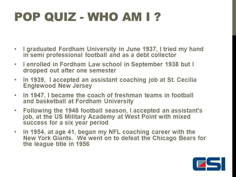 Pop Quiz - Who am I I graduated Fordham University in June 1937, I tried my hand in semi professional football and as a debt collector.