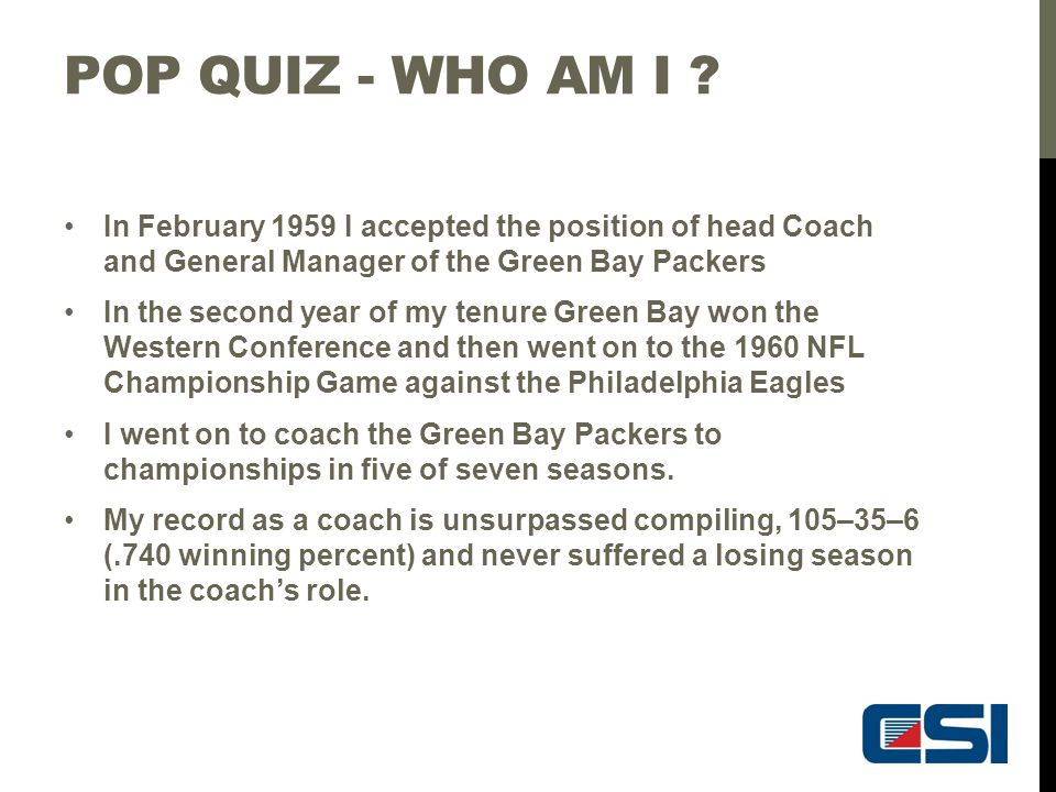 Pop Quiz - Who am I In February 1959 I accepted the position of head Coach and General Manager of the Green Bay Packers.