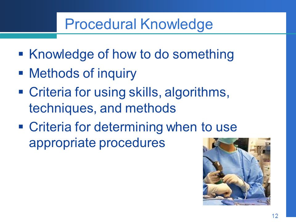 Procedural Knowledge Knowledge of how to do something