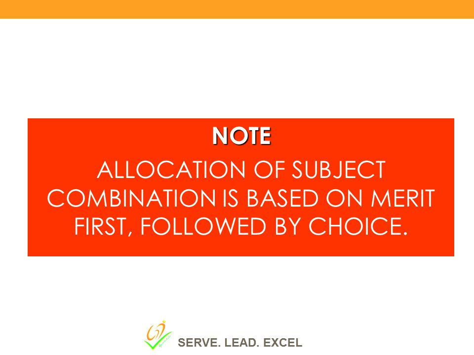 NOTE ALLOCATION OF SUBJECT COMBINATION IS BASED ON MERIT FIRST, FOLLOWED BY CHOICE.