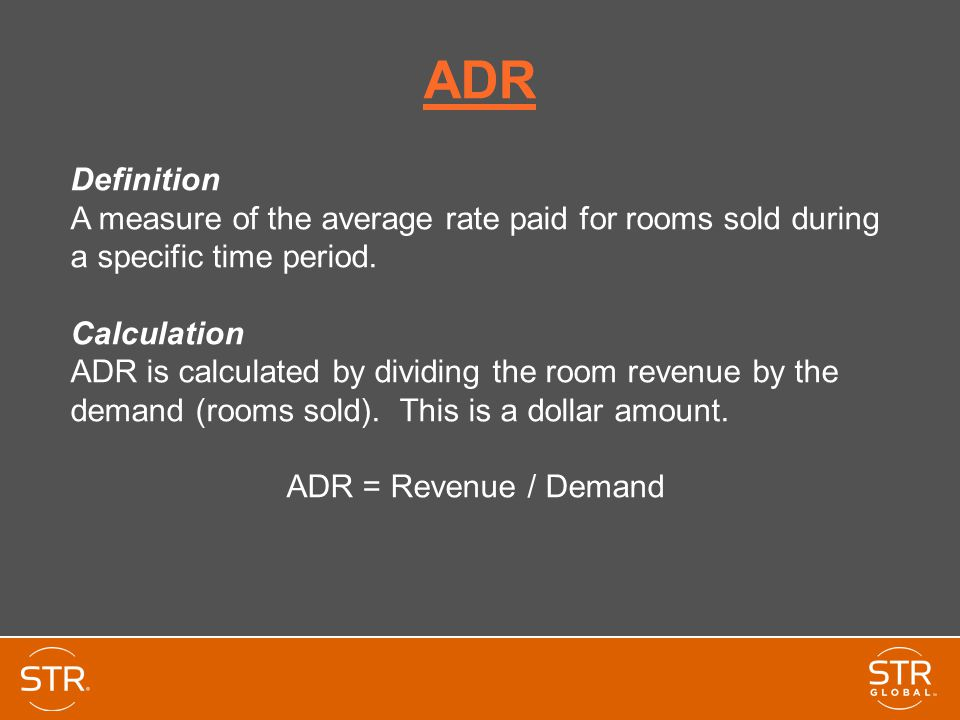 ADR Definition. A measure of the average rate paid for rooms sold during a specific time period. Calculation.