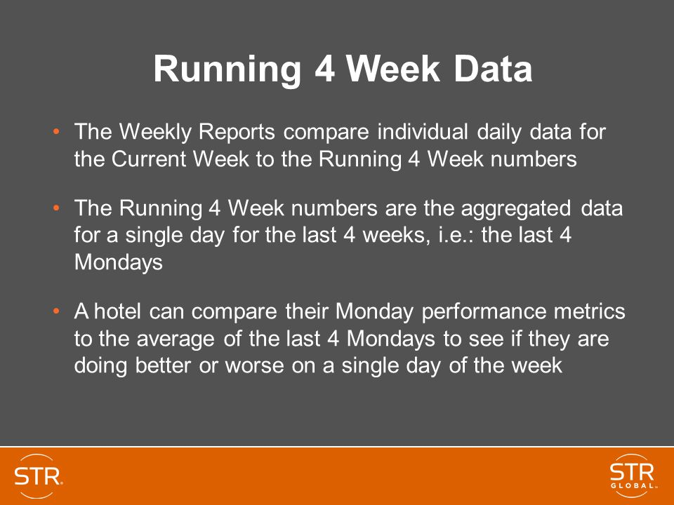 Running 4 Week Data The Weekly Reports compare individual daily data for the Current Week to the Running 4 Week numbers.