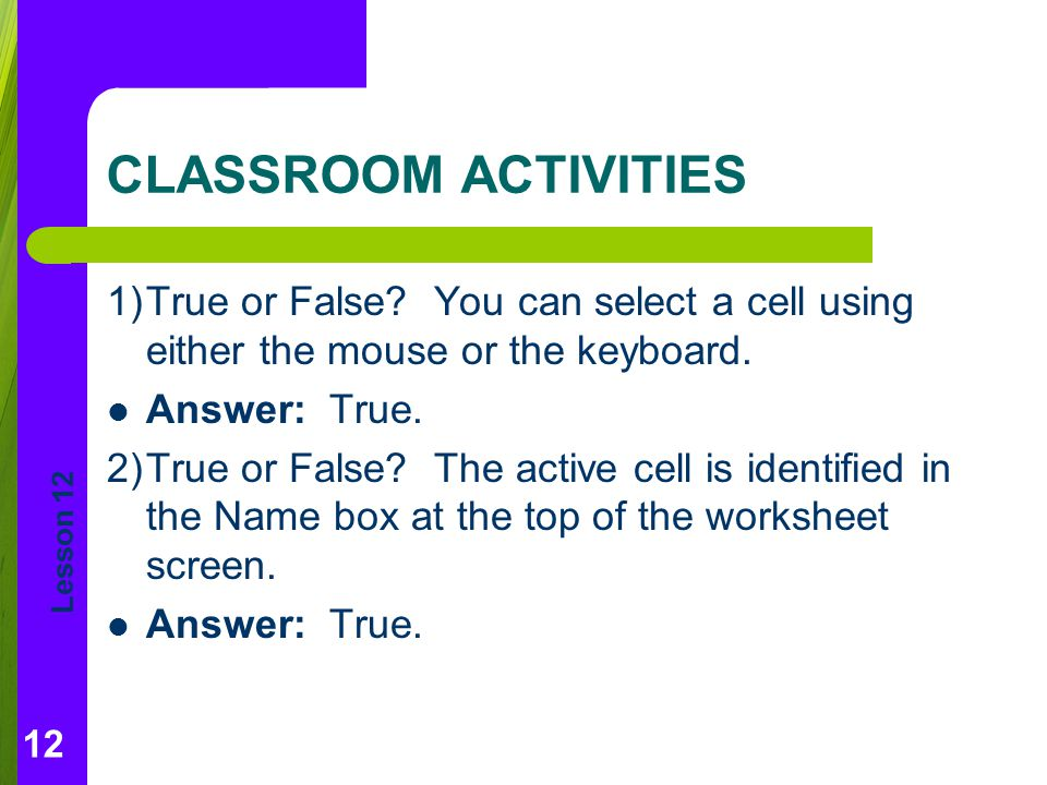 CLASSROOM ACTIVITIES 1) True or False You can select a cell using either the mouse or the keyboard.