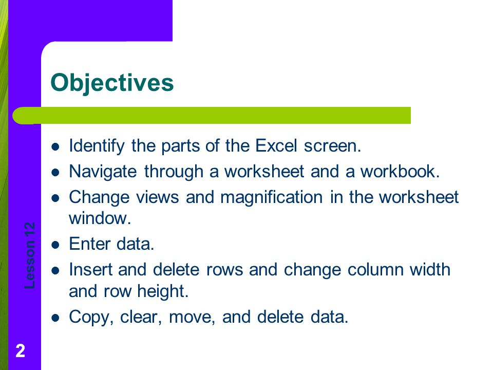 Objectives Identify the parts of the Excel screen.