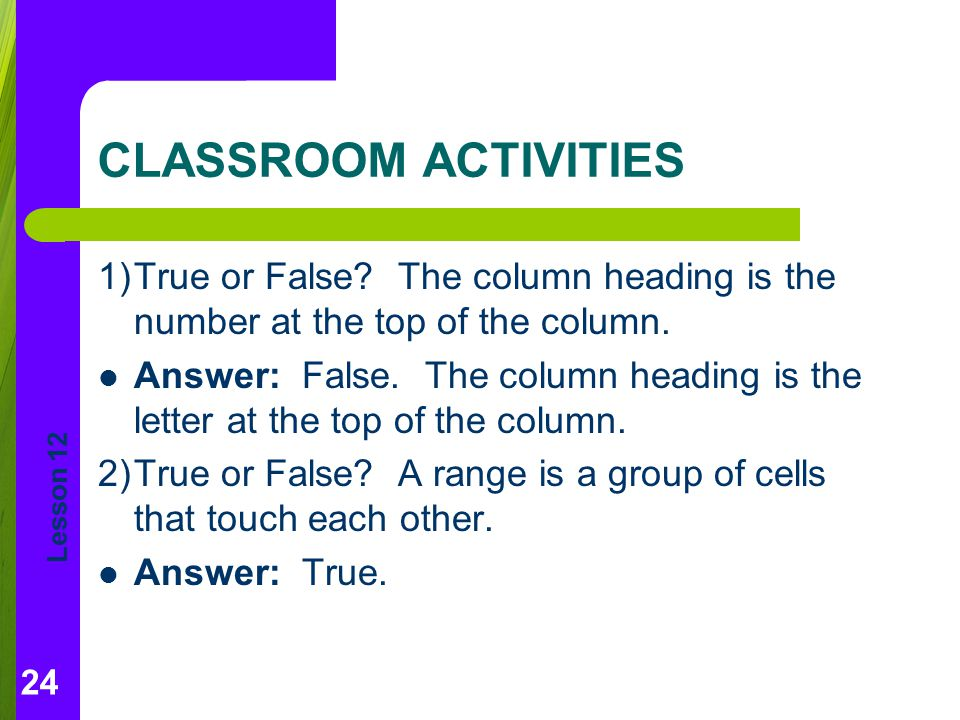 CLASSROOM ACTIVITIES 1) True or False The column heading is the number at the top of the column.