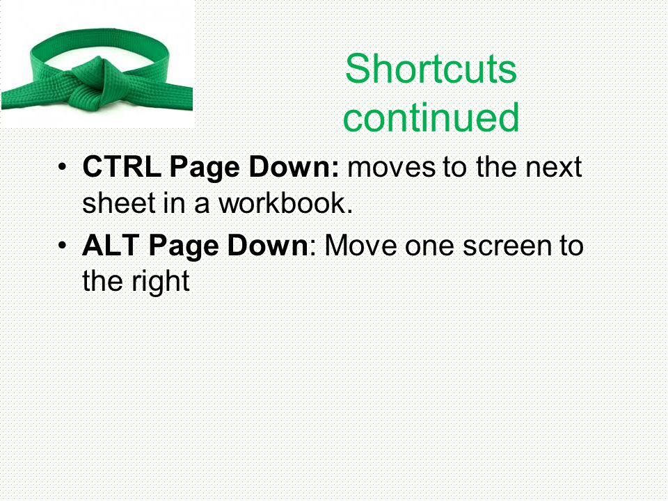Shortcuts continued CTRL Page Down: moves to the next sheet in a workbook.