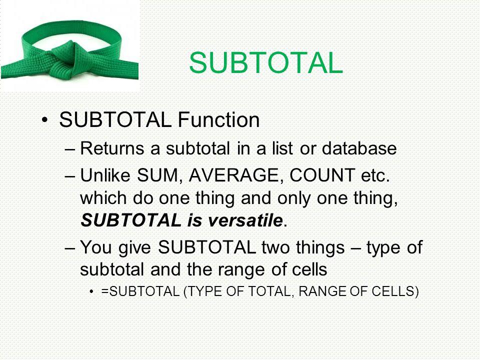 SUBTOTAL SUBTOTAL Function Returns a subtotal in a list or database