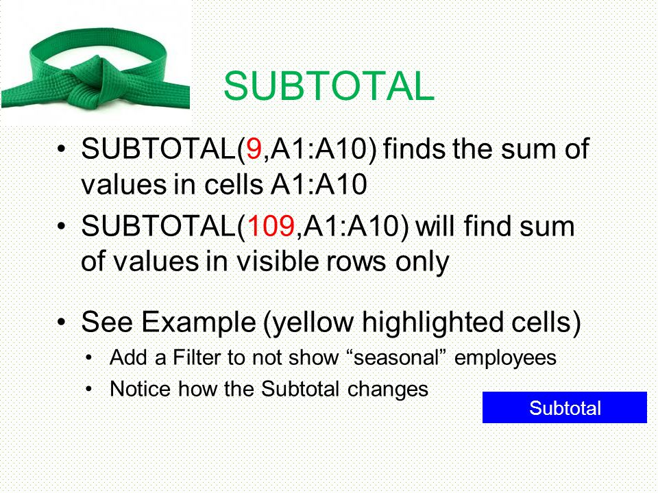 SUBTOTAL SUBTOTAL(9,A1:A10) finds the sum of values in cells A1:A10