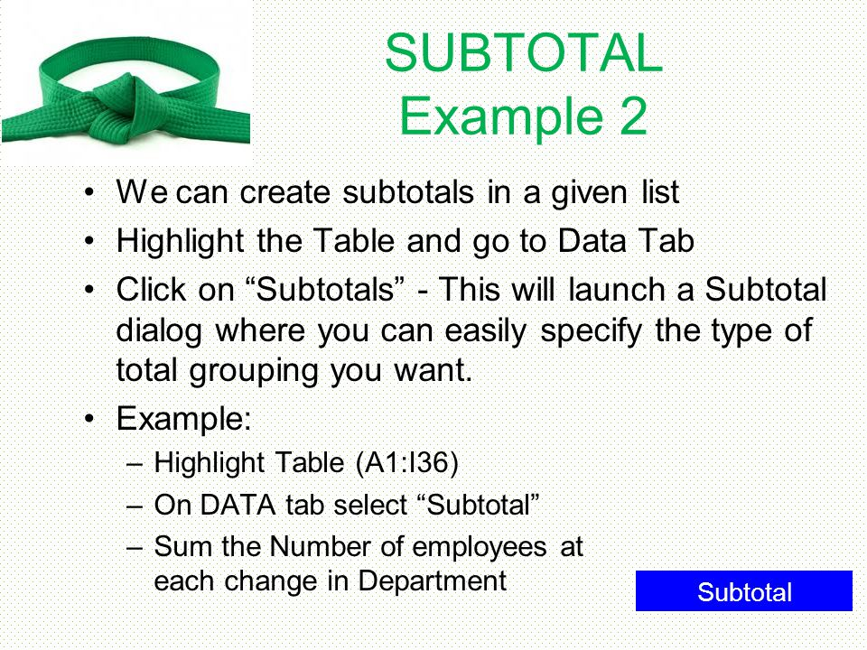 SUBTOTAL Example 2 We can create subtotals in a given list