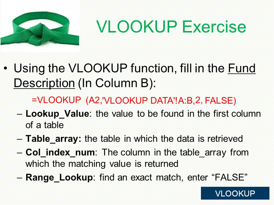 VLOOKUP Exercise Using the VLOOKUP function, fill in the Fund Description (In Column B):