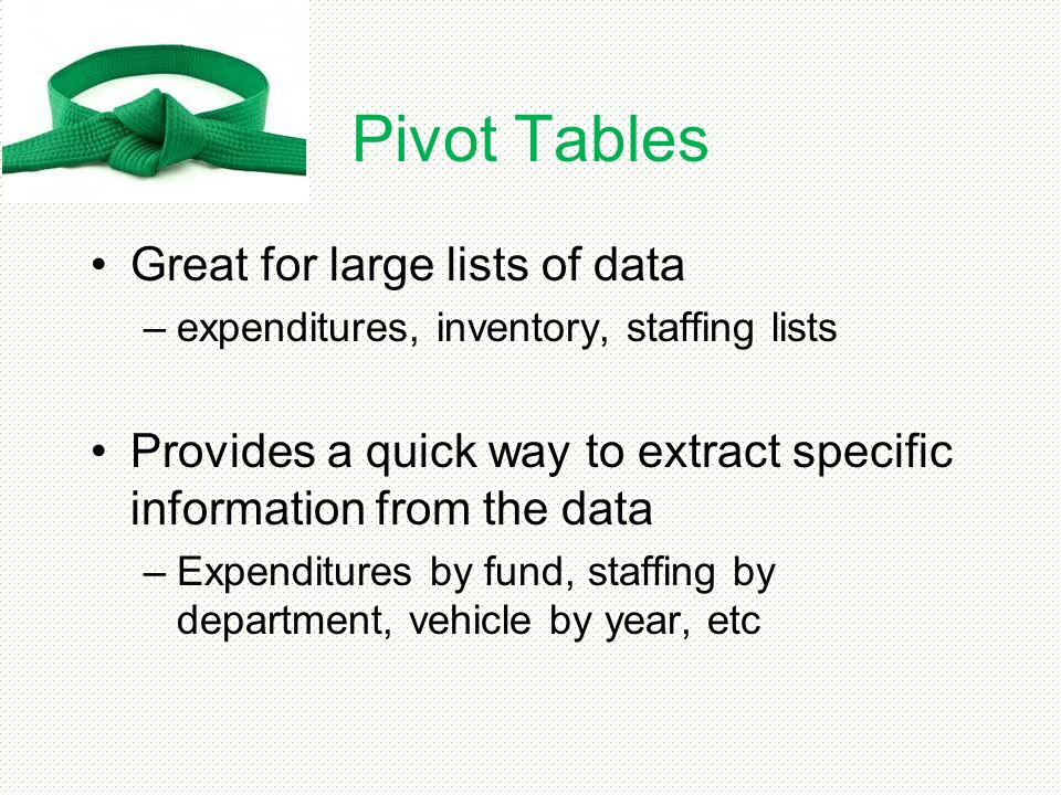 Pivot Tables Great for large lists of data