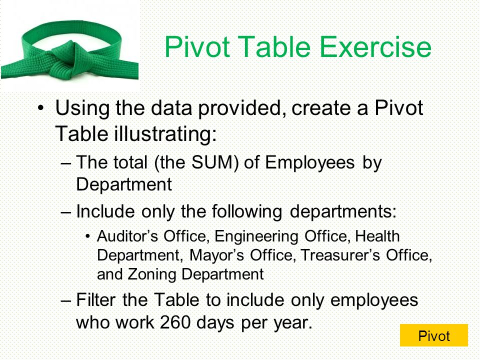 Pivot Table Exercise Using the data provided, create a Pivot Table illustrating: The total (the SUM) of Employees by Department.