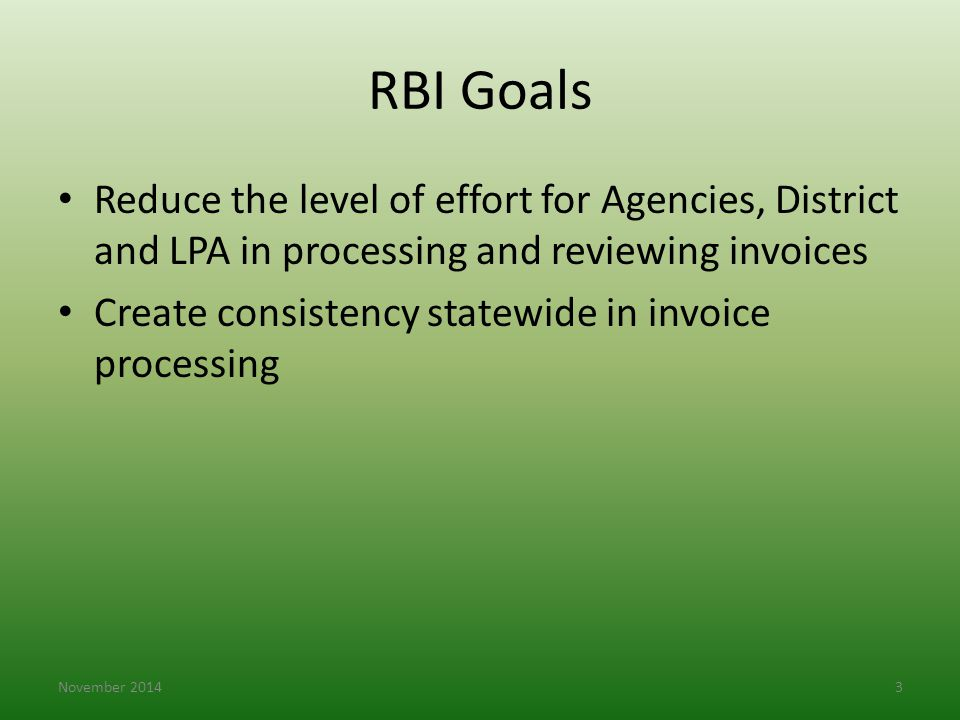 RBI Goals Reduce the level of effort for Agencies, District and LPA in processing and reviewing invoices.