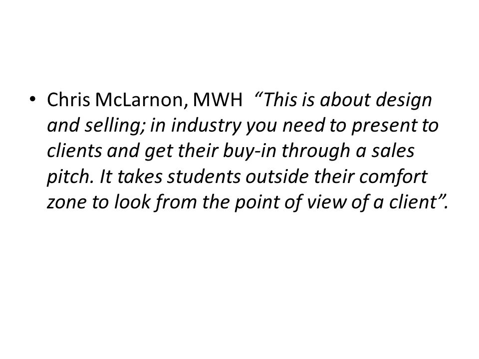 Chris McLarnon, MWH This is about design and selling; in industry you need to present to clients and get their buy-in through a sales pitch.