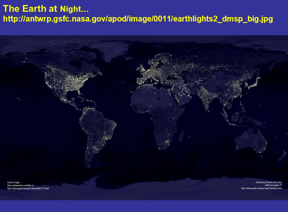 The Earth at Night… http://antwrp. gsfc. nasa