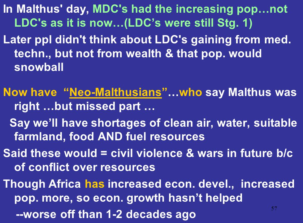 In Malthus day, MDC s had the increasing pop…not LDC s as it is now…(LDC's were still Stg. 1)
