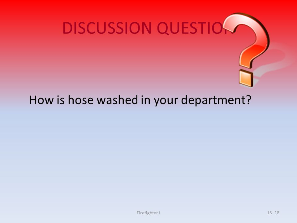 DISCUSSION QUESTION How is hose washed in your department