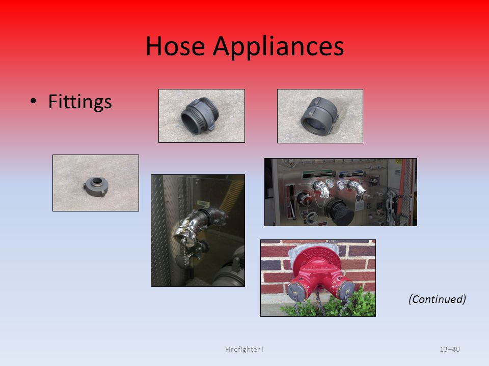 Hose Appliances Fittings (Continued) Firefighter I