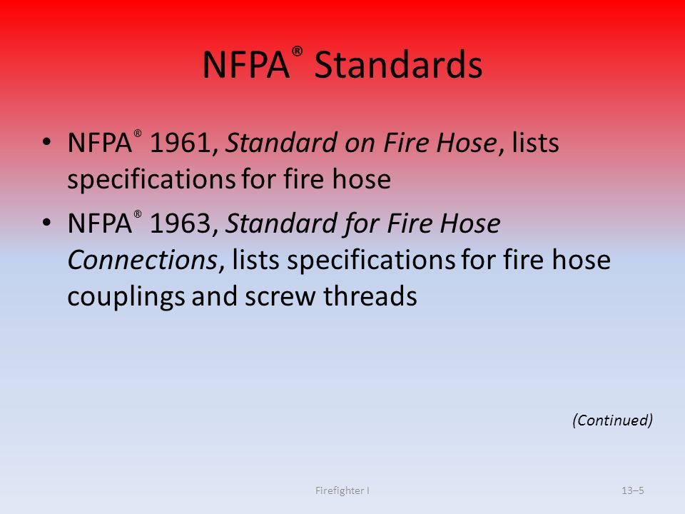 NFPA® Standards NFPA® 1961, Standard on Fire Hose, lists specifications for fire hose.