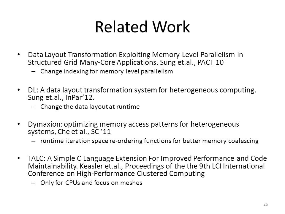 Related Work Data Layout Transformation Exploiting Memory-Level Parallelism in Structured Grid Many-Core Applications. Sung et.al., PACT 10.