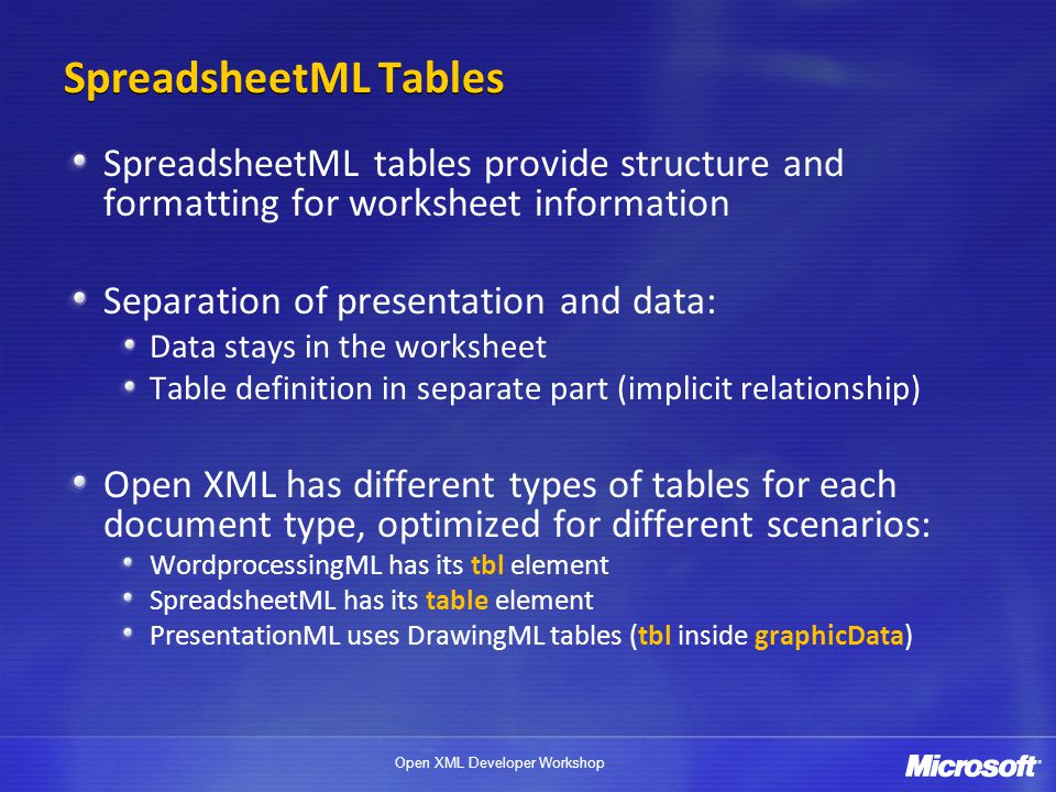 SpreadsheetML Tables SpreadsheetML tables provide structure and formatting for worksheet information.