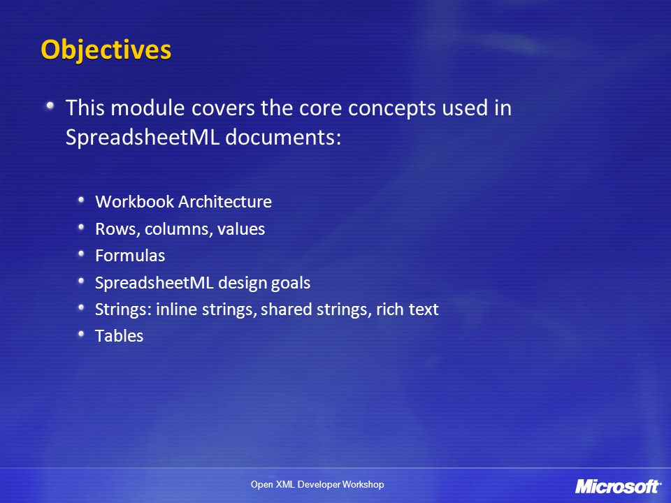 Objectives This module covers the core concepts used in SpreadsheetML documents: Workbook Architecture.