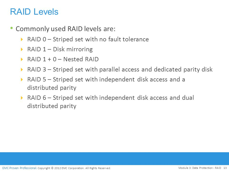 RAID Levels Commonly used RAID levels are: