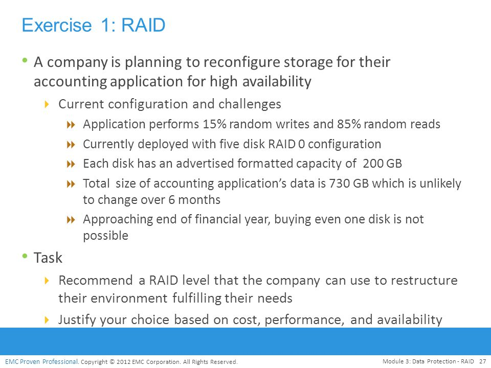 Exercise 1: RAID A company is planning to reconfigure storage for their accounting application for high availability.