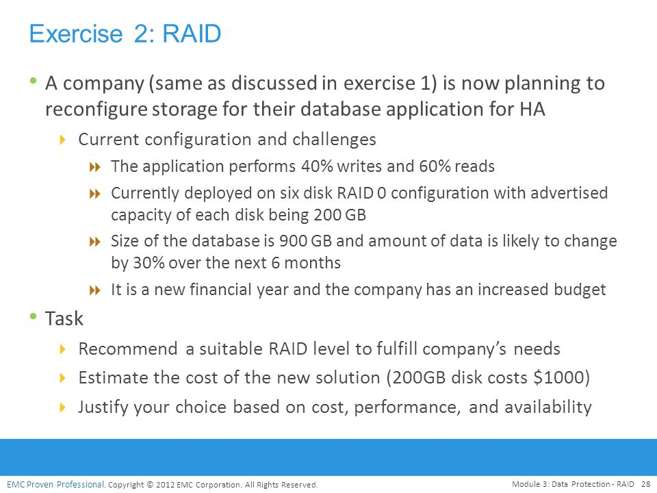 Exercise 2: RAID A company (same as discussed in exercise 1) is now planning to reconfigure storage for their database application for HA.