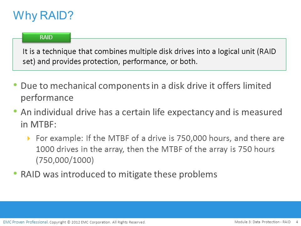 Why RAID RAID. It is a technique that combines multiple disk drives into a logical unit (RAID set) and provides protection, performance, or both.