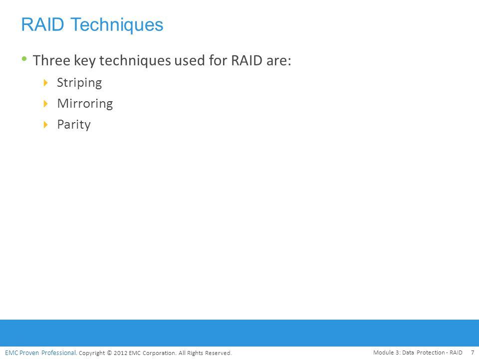 RAID Techniques Three key techniques used for RAID are: Striping