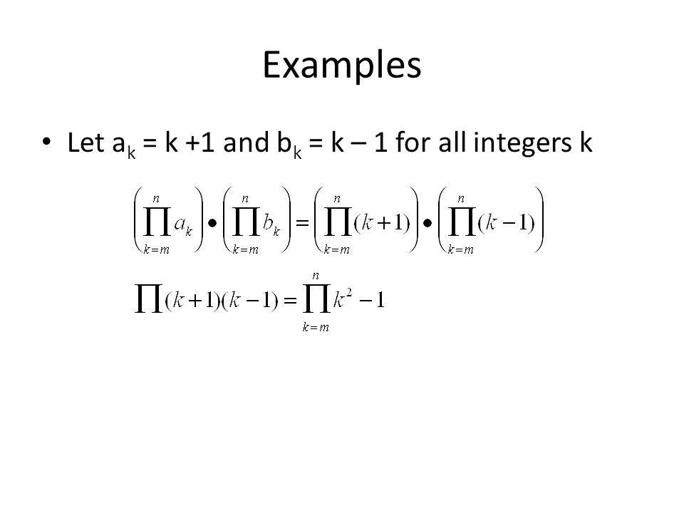 Examples Let ak = k +1 and bk = k – 1 for all integers k