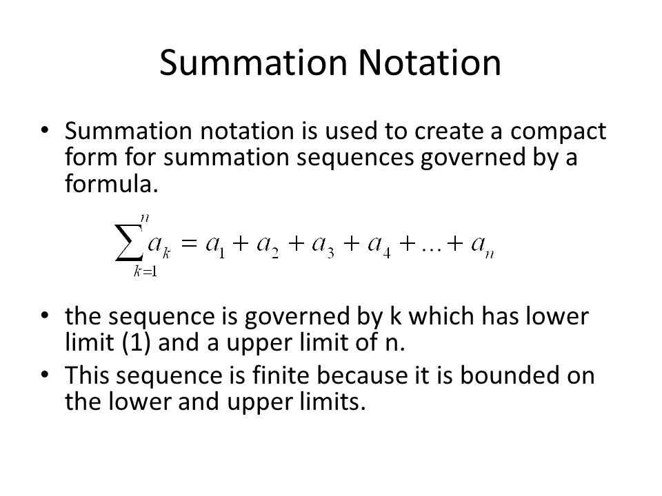 Summation Notation Summation notation is used to create a compact form for summation sequences governed by a formula.