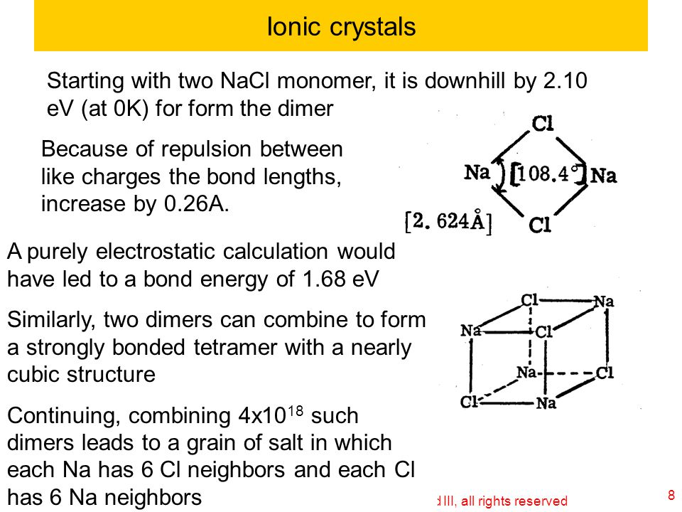Ionic crystals Starting with two NaCl monomer, it is downhill by 2.10 eV (at 0K) for form the dimer.