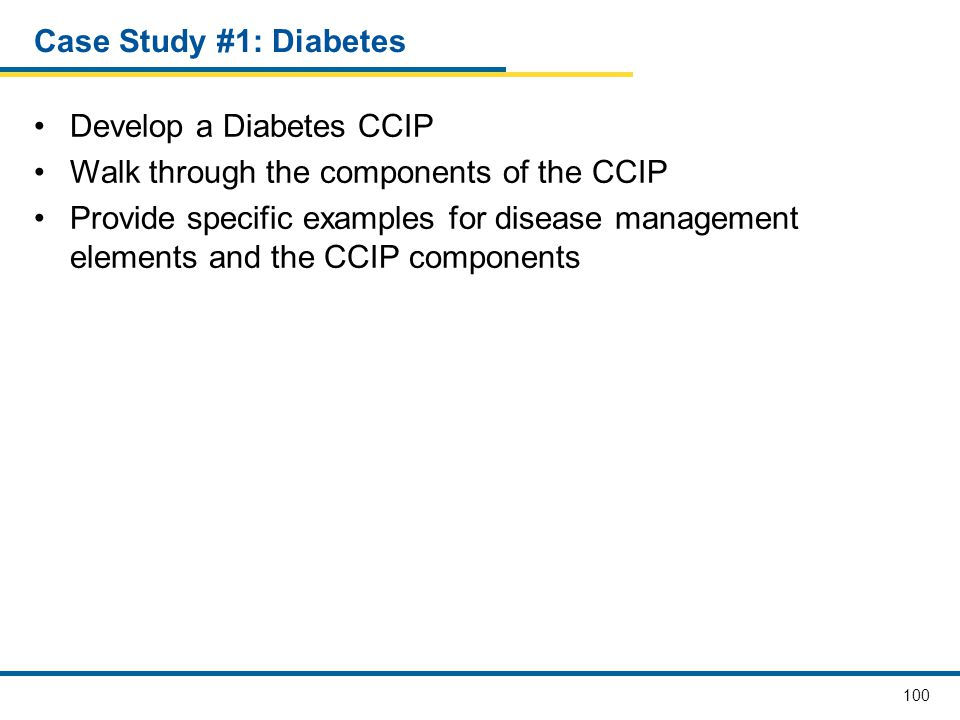 Case Study #1: Diabetes Develop a Diabetes CCIP. Walk through the components of the CCIP.
