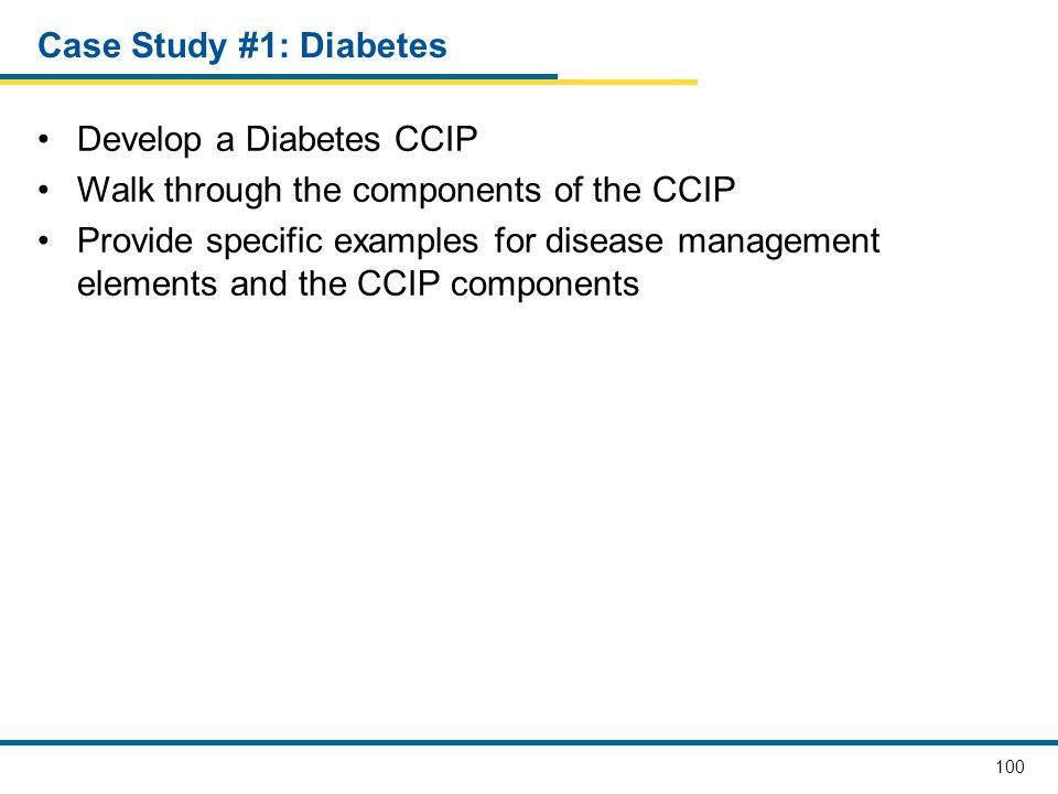 Case Study #1: Diabetes Develop a Diabetes CCIP. Walk through the components of the CCIP.